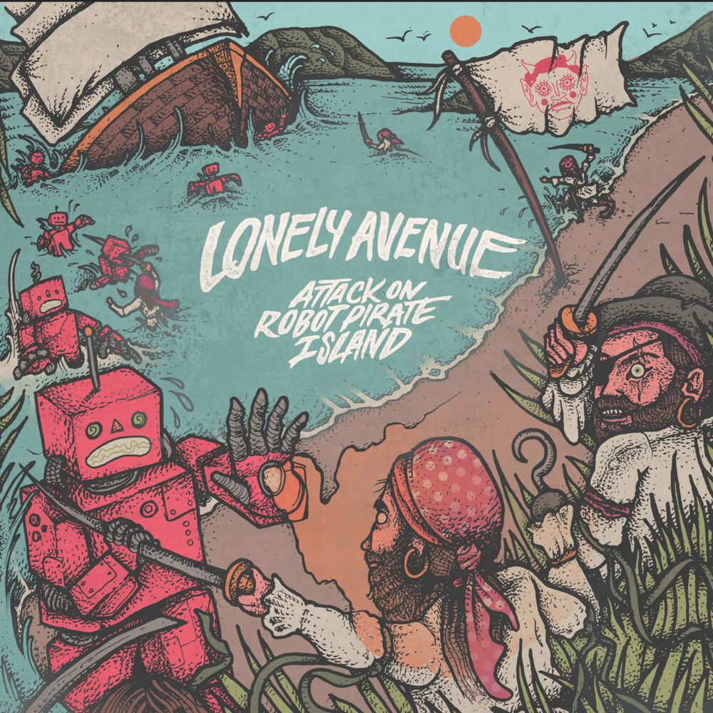 Lonely Avenue – Attack on Robot Pirate Island (2019)
