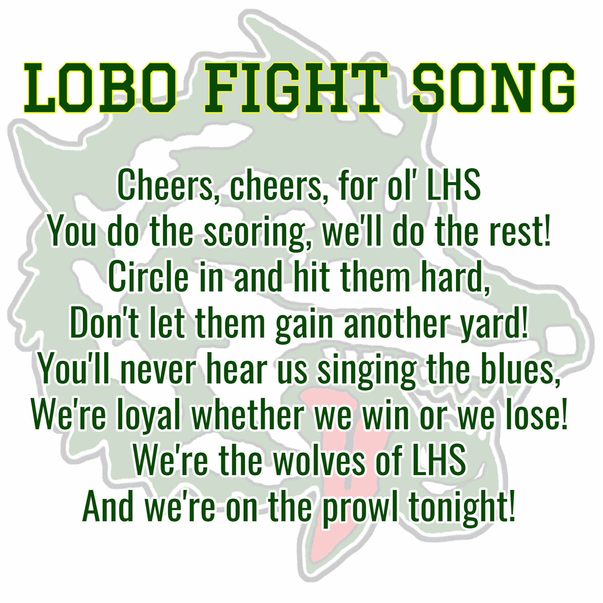 LONGVIEW LOBO FIGHT SONG:  Cheers cheers for ol' LHS, you do the scoring we'll do the rest! Circle in and hit them hard, don't let them gain another yard! You'll never hear us sining the blues, we're loyal whether we win or we lose! We're the Wolves of LHS and we're on the prowl tonight!